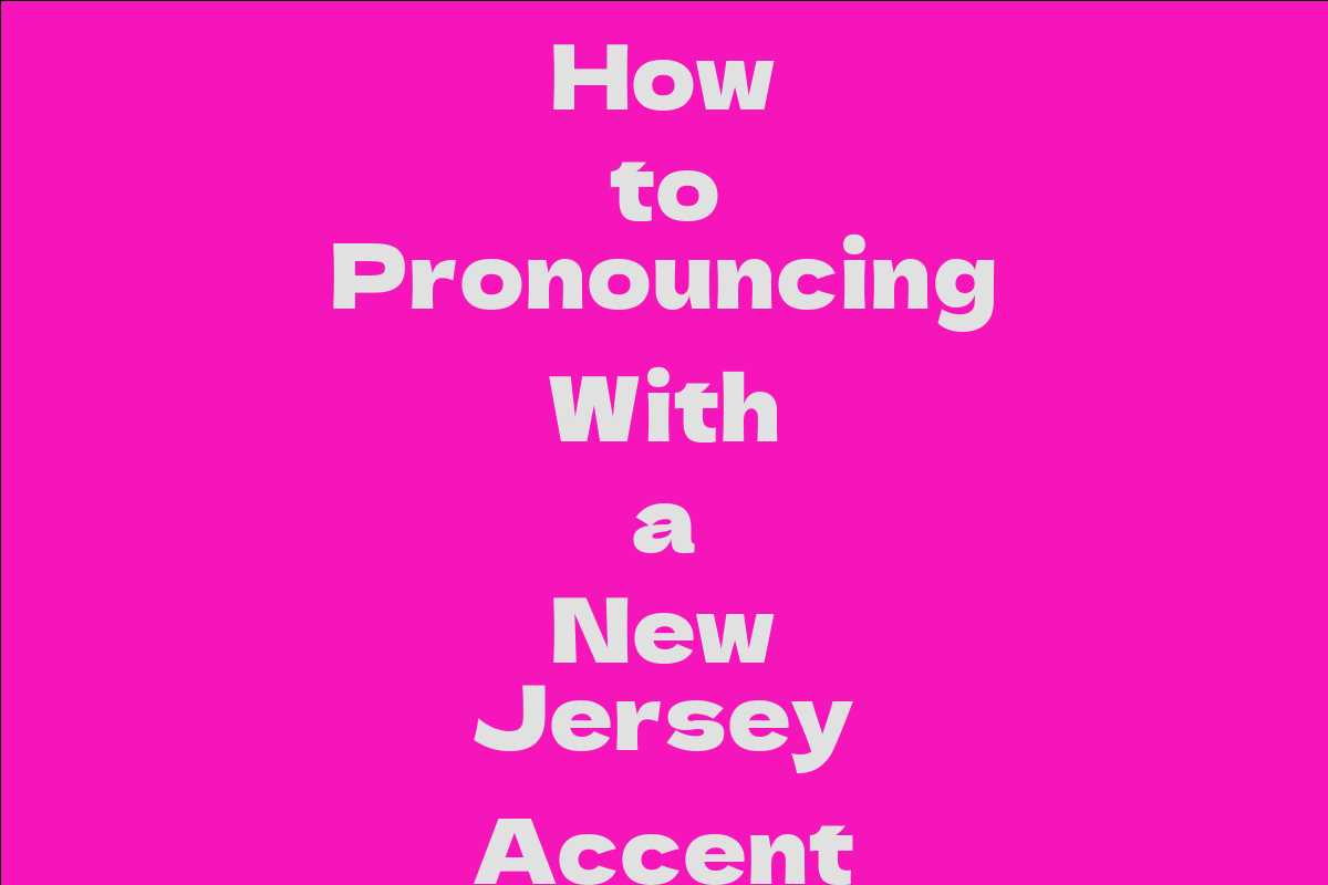 How to Pronouncing With a New Jersey Accent