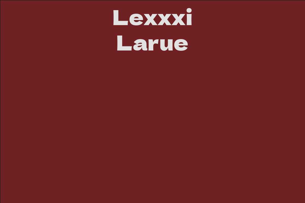 Lexxxi Larue