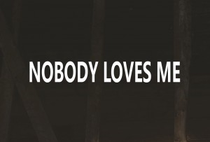 Nobody Loves Me. Why?